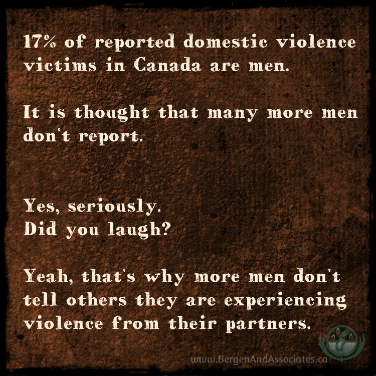poster by Bergen and Associates that states:  17% of reported domestic violence victims in Canada are men.  It is thought that many more men don