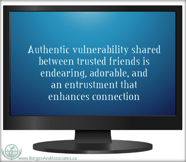 Quote by Carolyn Bergen stating: Authentic vulnerability shared between trusted friends is endearing, adorable, and an entrustment that enhances connection