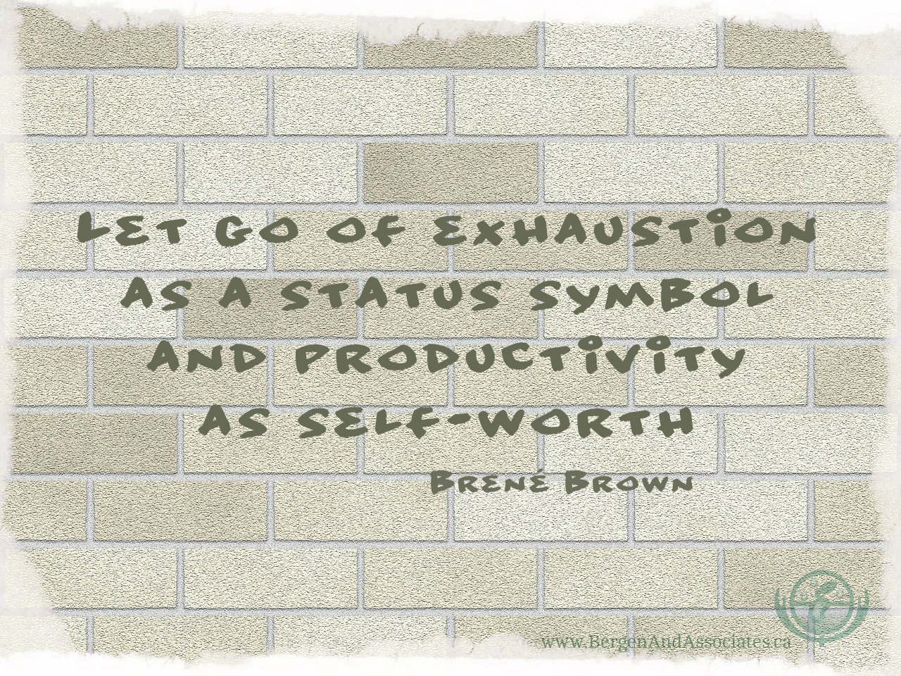 Let go of exhaustion as a status symbol and productivity as self worth. Quote by Brene Brown. Poster by Bergen and Associates Counselling in Winnipeg
