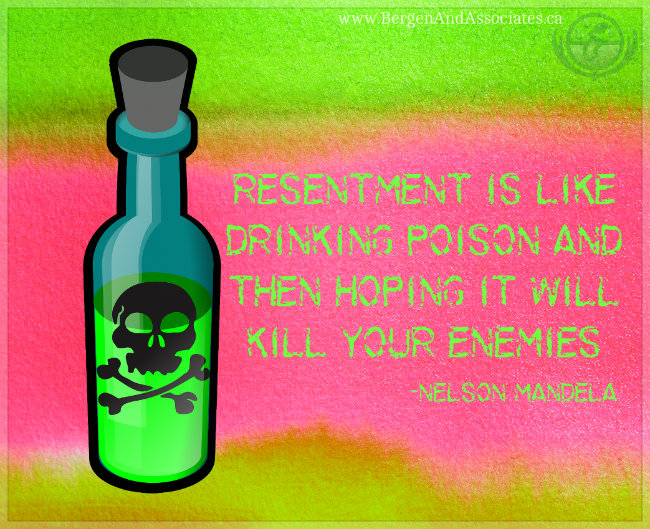 resentment is like drinking poison and then hoping the it will kill your enemy.  Quote by Nelson Mandela. Bergen and Associates Counselling poster