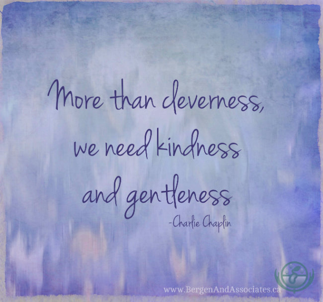more than cleverness, we need kindness and gentleness.  Quote by Charlie Chaplin. Poster by Bergen and Associates Counseling