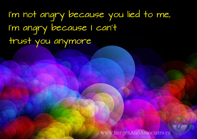 I am not angry because you lied to me, I am angry because I can