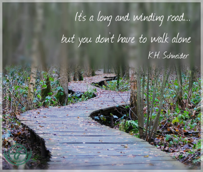 It's a long and winding road... but you don't have to walk alone. A quote by K.H Schneider