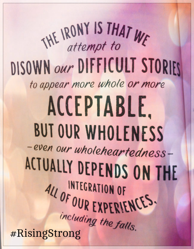 The irony is that we attempt to disown our difficult stories but our wholeness and our wholeheartedness actually depends on the integration of all of our experiences Quote by Brené Brown from Rising Strong