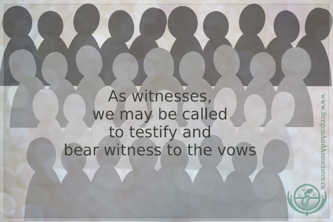 As witnesses, we may be called to testify and bear witness to the vows. Bergen and ASsocaites Counselling in Winnipeg