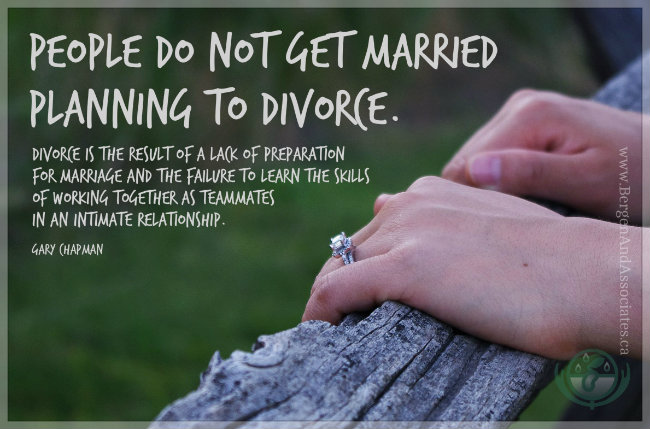 """People do not get married planning to divorce. Divorce is the result of a lack of preparation for marriage and the failure to learn the skills of working together as teammates in an intimate relationship.""  ― Gary Chapman, Poster by Bergen and Assocaites Counseling in Winnipeg Manitoba"
