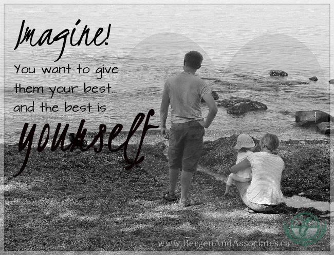 Imagine! You want to give your kids the best in life, and the best is yourself.  Poster by Bergen and Associates in Winnipeg