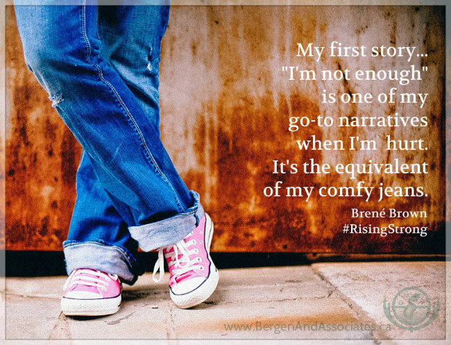 "<img src=""/files/posts for blog/2015/July 2015/My first story Im not enough bergen.jpg"" alt=""From #RisingStrong : My first story:&quot;i"" m="""" not="""" enough""="""" is="""" one="""" of="""" my="""" go-to="""" narratives="""" when="""" im="""" hurt.="""" it's="""" the="""" equivalent="""" comfy="""" jeans'="""">"