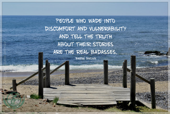 People who wade into discomfort and vulnerability and tell the truth about their stories are town in the real badasses. Quote by Brené Br