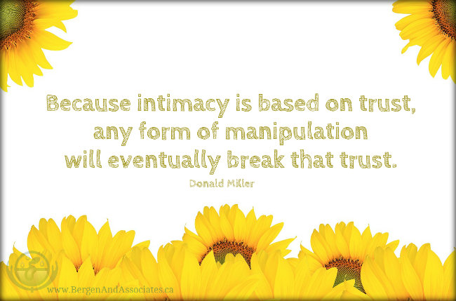Because intimacy is based on trust, any form of manipulation will eventually break that trust. Quote by Donald Miller from the Book Scary Close