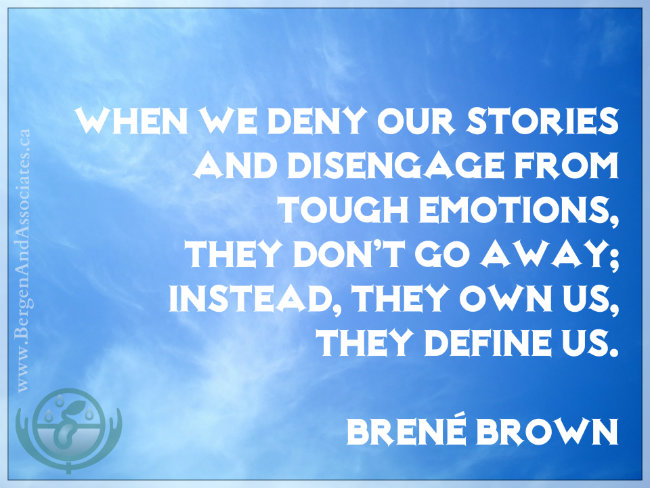 When we deny our stories and disengage from tough emotions, they don't go away; instead, they own us, they define us. Quote by Brené Brown