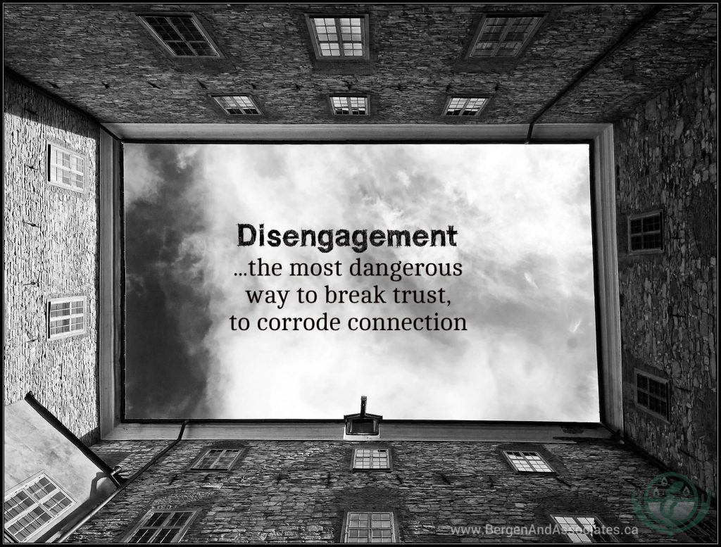 Disengagement ...the most dangerous way to break trust, to erode connection. Conexus Counselling blog