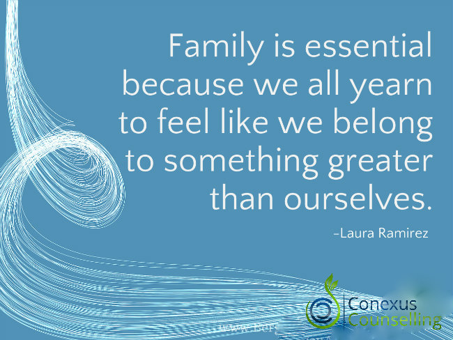 Conexus Counselling blog on family gatherings: Family is eessential because we all yearn to feel like we belong to something greater than ourselves. Laura Ramirez