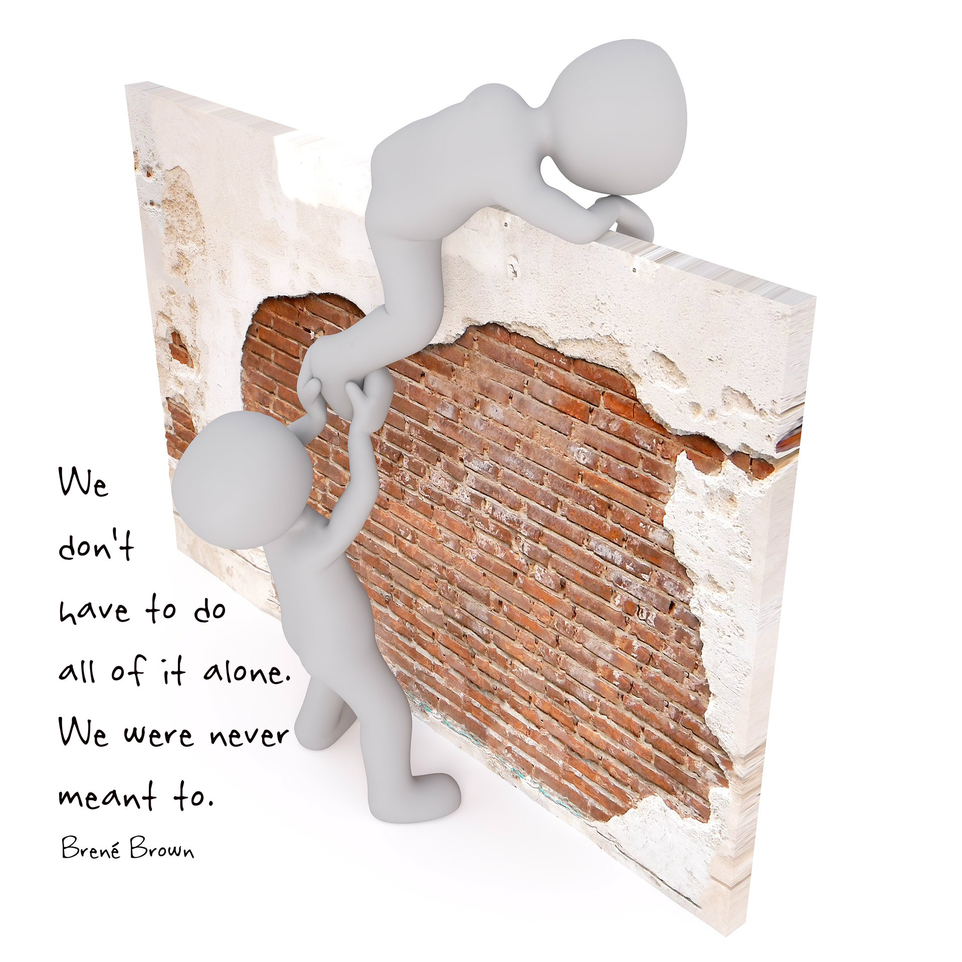 """Poster of one man helping another over the wall...""""We don't have to do it alone. We were never meant to"""" Brene Brown quote"""