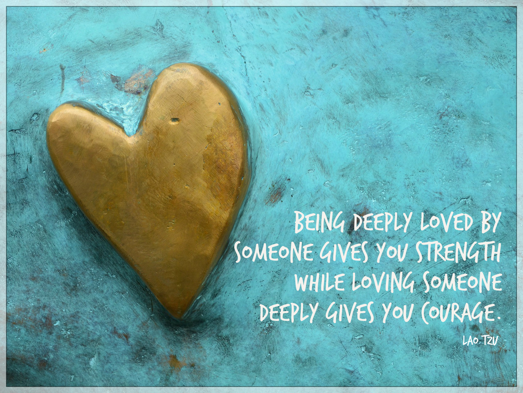being deeply loved gives you courage tzu