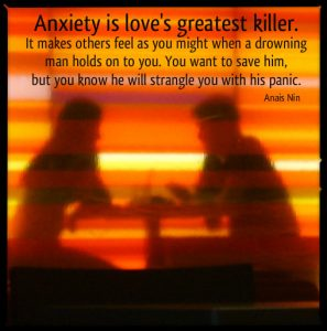 Anxiety is love's greatest killer. Anxiety without treatment distances, exhausts .