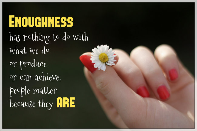 enoughness has nothing to do with what we do or produce - Conexus Counselling - Bergen & Associates - Winnipeg Manitoba