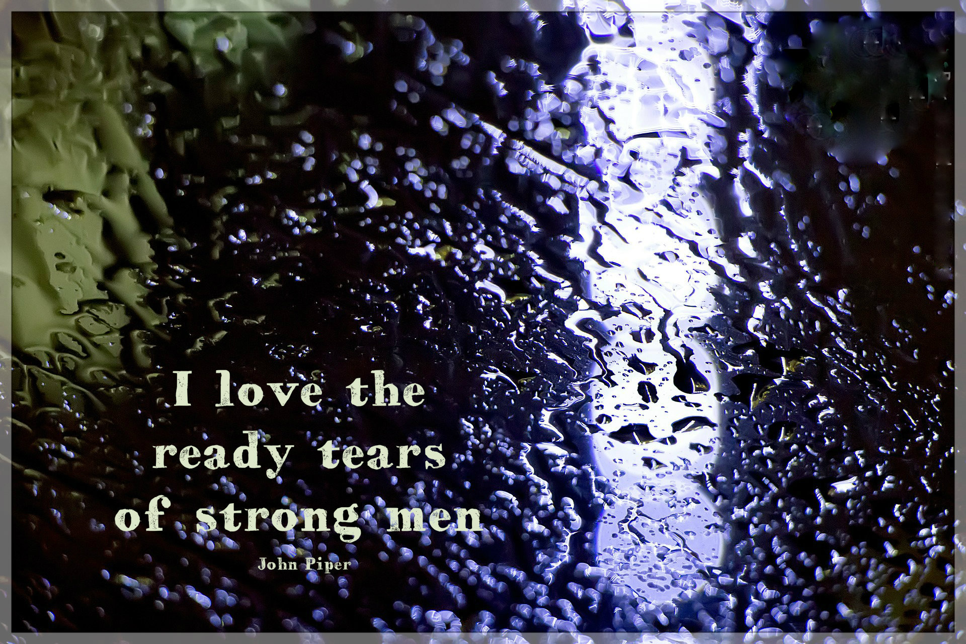 I love the ready tears of strong men
