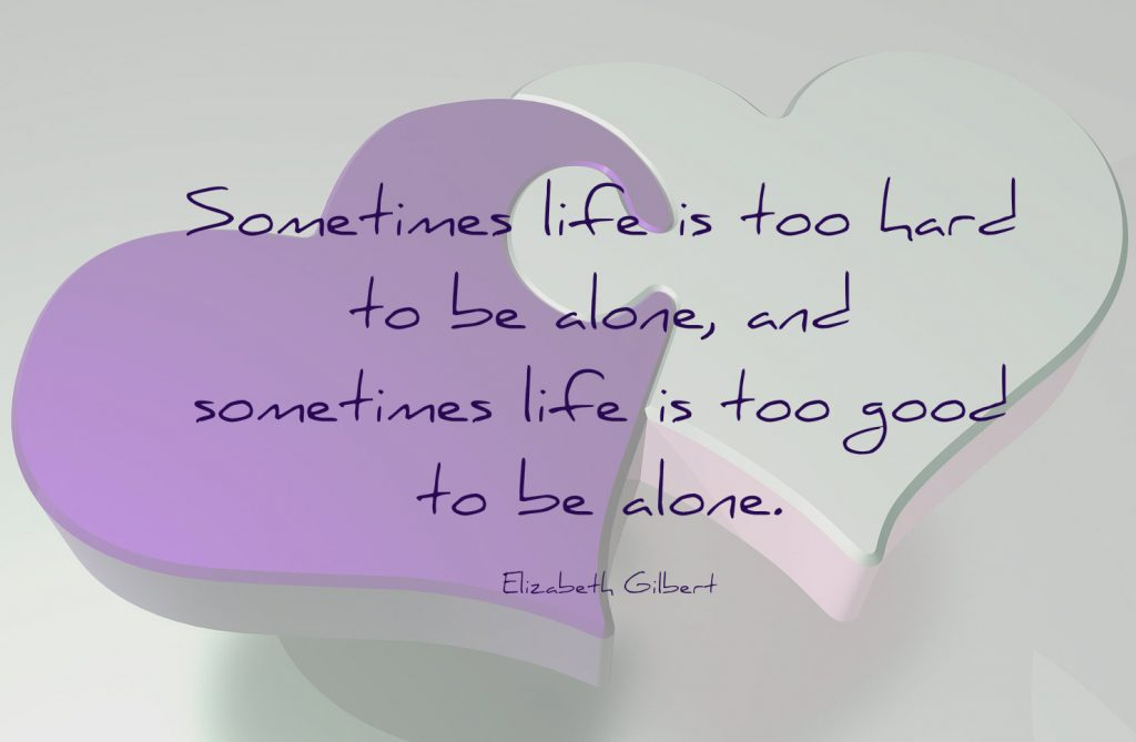 Sometimes life is too hard to be alone, and sometimes life is too good to be alone. Quote by Elizabeth Gilbert on blog about marriage vs living together