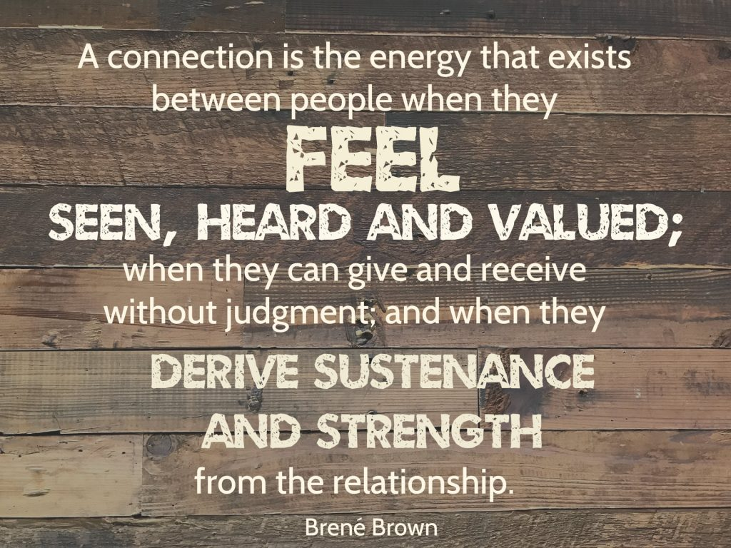 A connection is the energy that exists between people when they feel seen, heard, and valued; when they can give and receive without judgment; and when they derive sustenance and strength from the relationship. Quote by Brene Brown on blog about men accepting influence from their wives