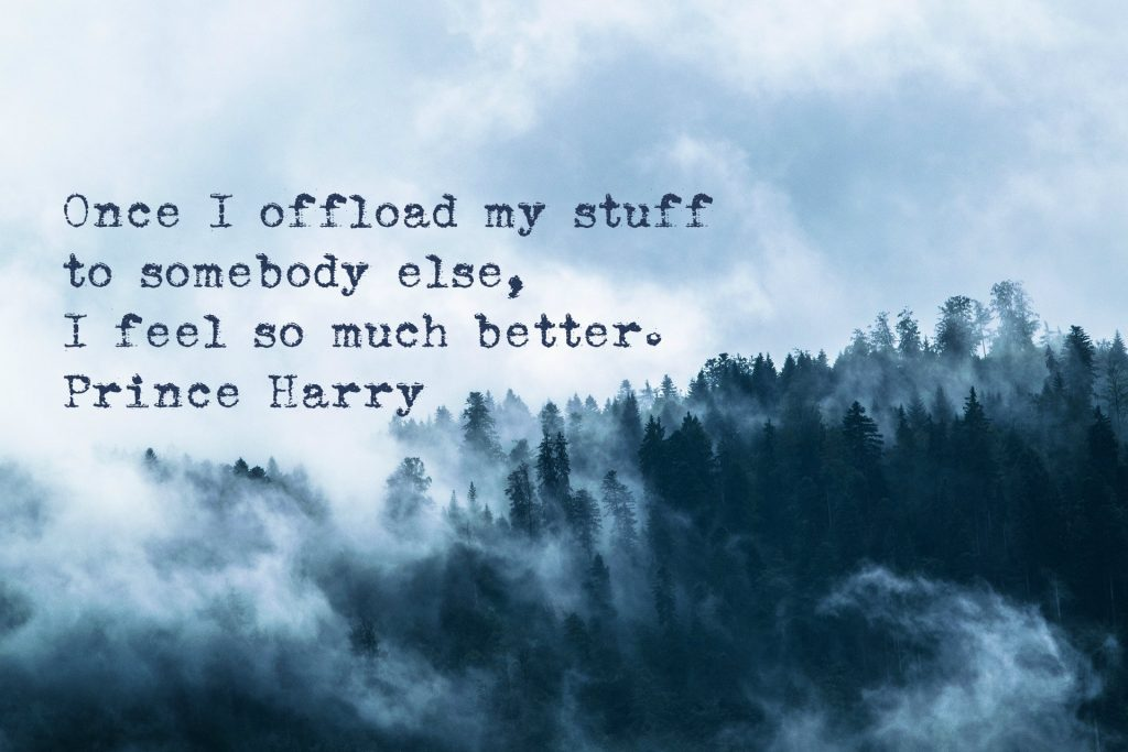 Once I offload my stuff to somebody else, I feel so much better. Prince Harry