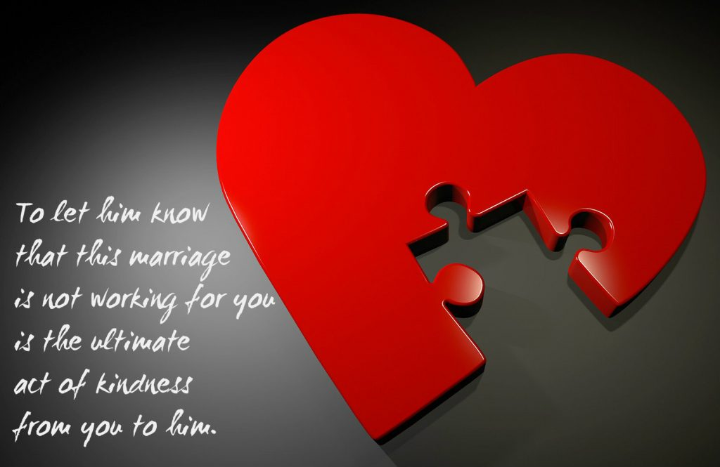 To let him know that this marriage is not working for you is the ultimate act of kindness from you to him. on blog of letter to lonely wives. Background is heart with puzzle piece missing