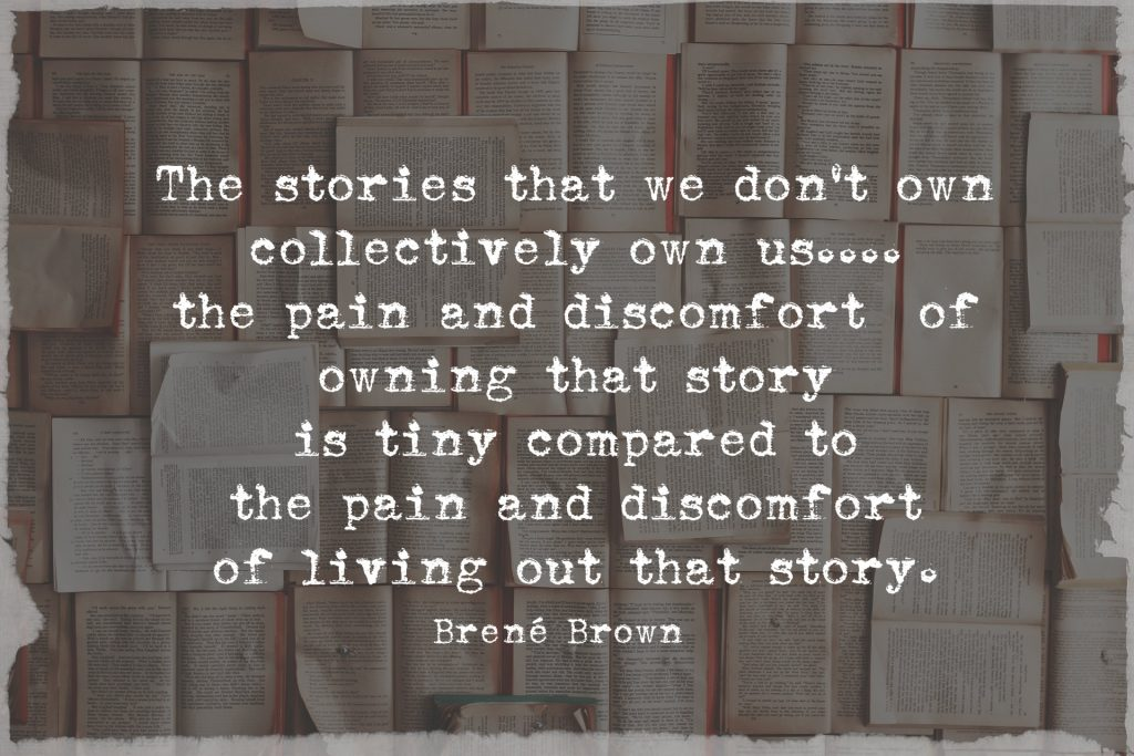 The stories that we don't collectively own own us. the pain and discomfort of owning that story is tiny compared to the pain and discomfort of living out that story. Brené Brown quote from FAcebook live video. A blog written by Carolyn Klassen on privilege.