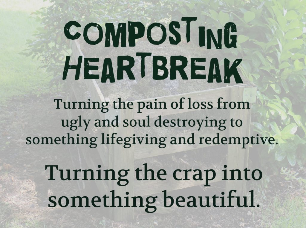 Composting Heartbreak: Turning the pain of loss from ugly and soul destroying to something life giving and redemptive on Conexus Counselling blog