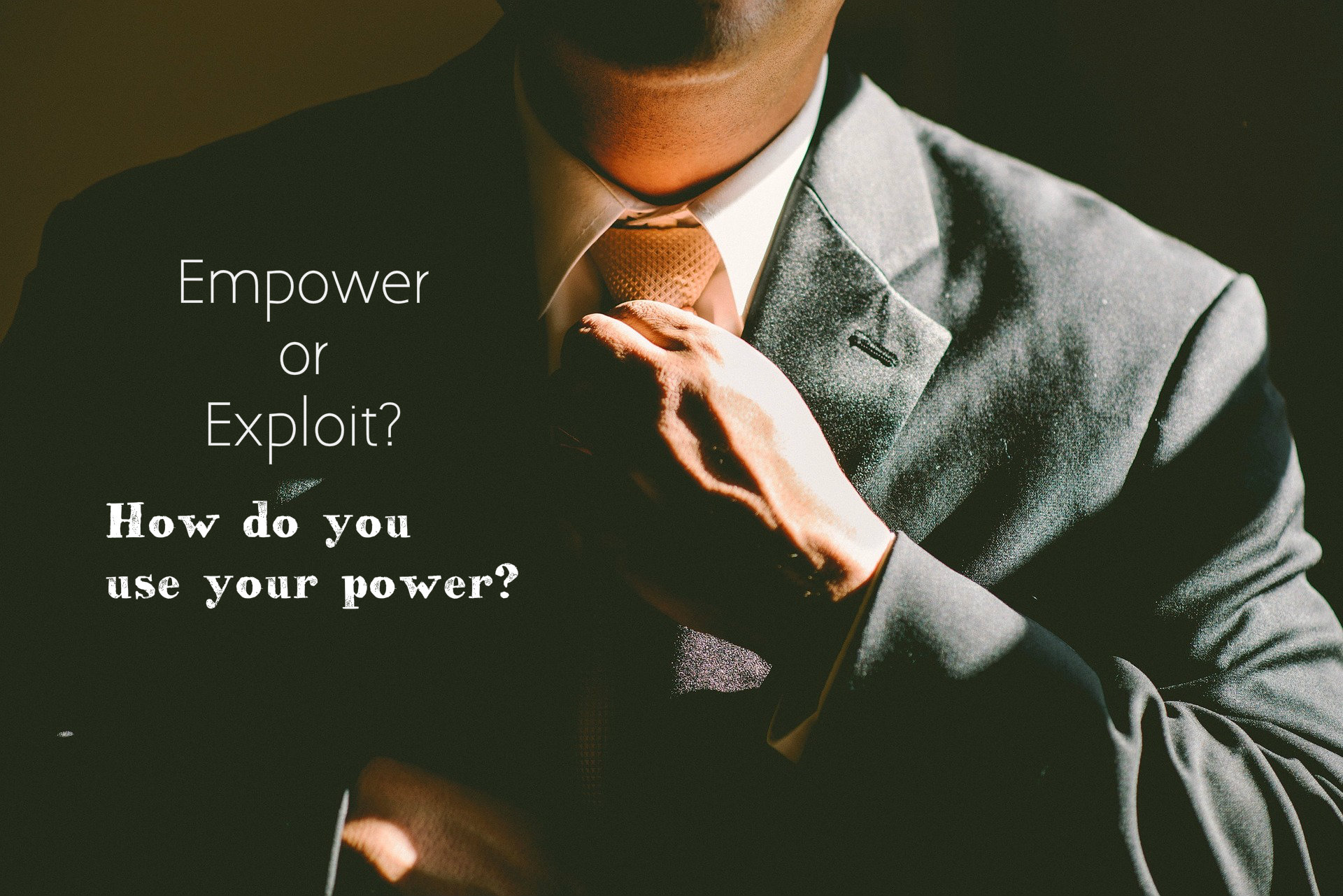 Empower or exploit? How do you use your power?