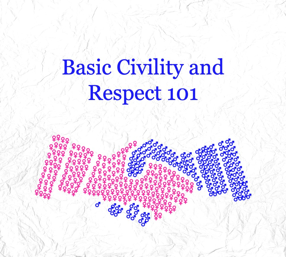 Basic Civility and Respect 101 for men in the workplace in the #metoo era