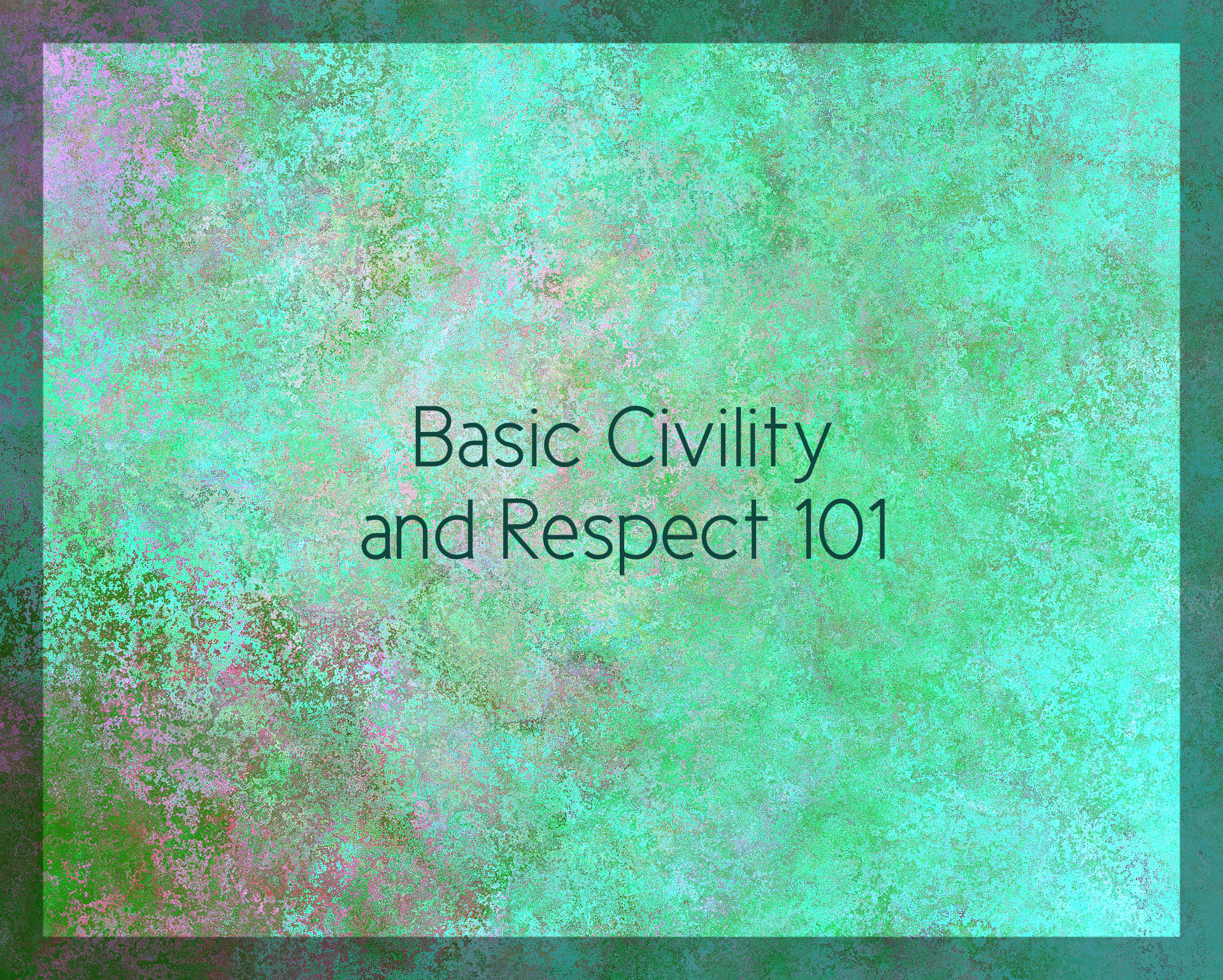 Basic Civility and Respect 101 on blog about workplace behavior in light of #MeToo and #TimesUp movement