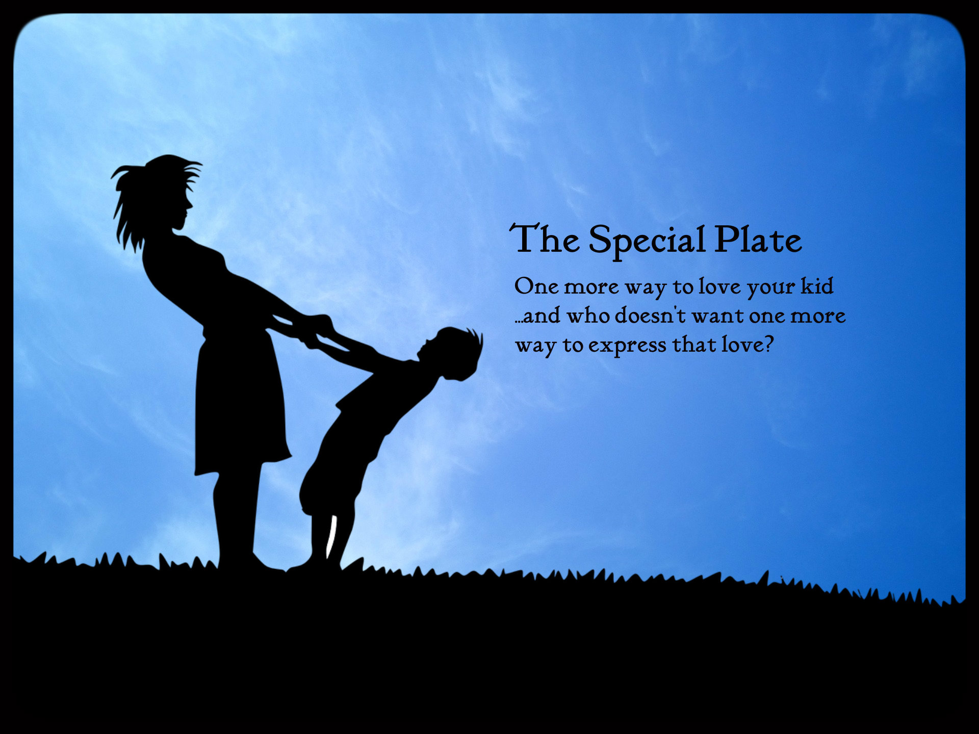 The special plate: One more way to love your kid. And who doesn't want one more way to show your love?