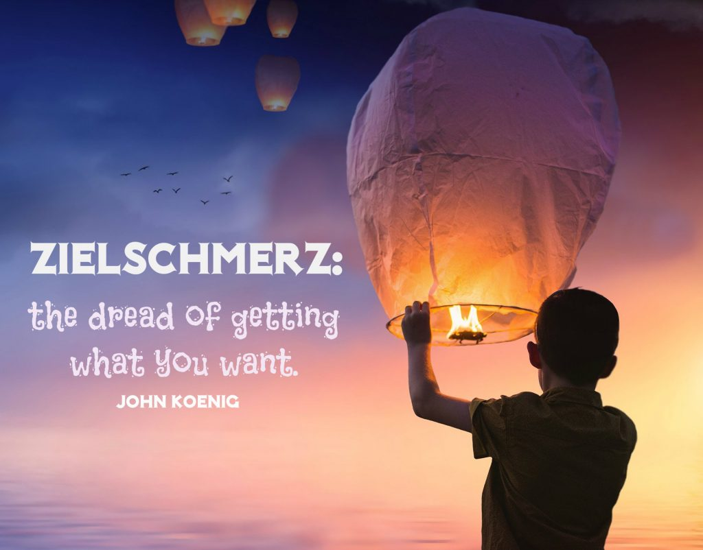Zielschmerz: the dread of getting what you want. John Koenig. On blog about TEDxWinnipeg 2018