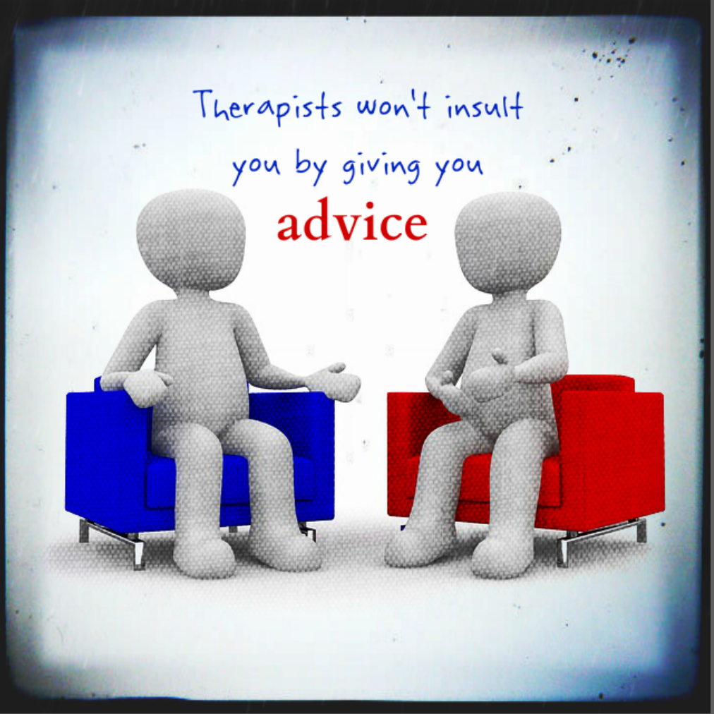 Therapist won't insult you by giving you advice on blog about what therapists do in session. Sharing expertise with the client