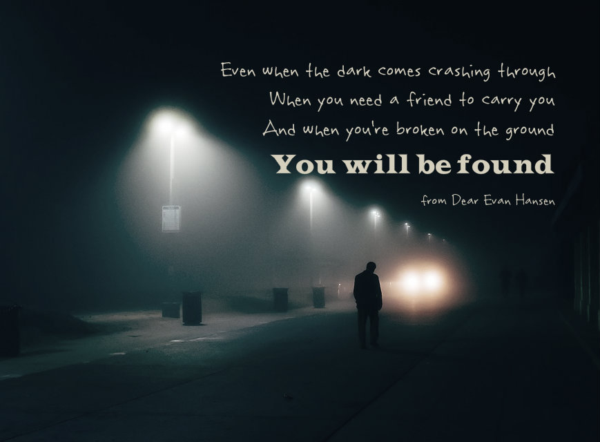 Even when the dark comes crashing through you will be found from dear evan hansen on safe have blog