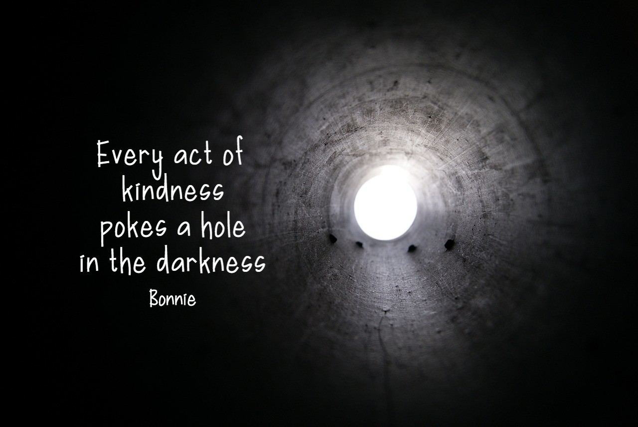 Every act of kindness pokes a hole in the darkness..Bonnie on blog about poking holes in darkness