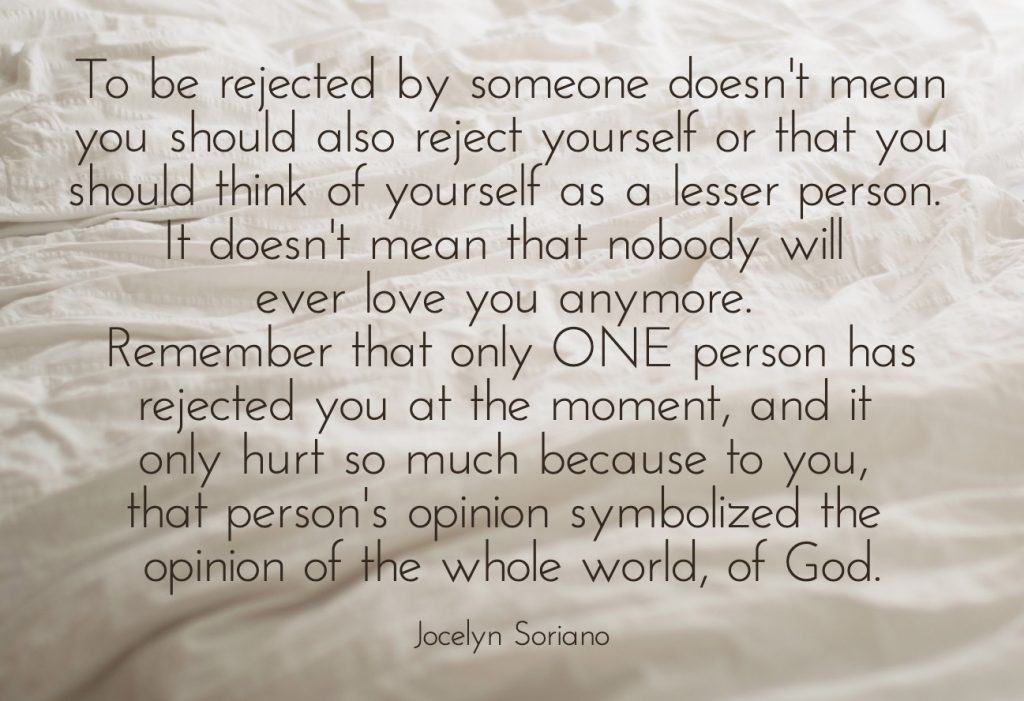 To be rejected by someone doesn't mean you also reject yourself or you should think of yourself lesser