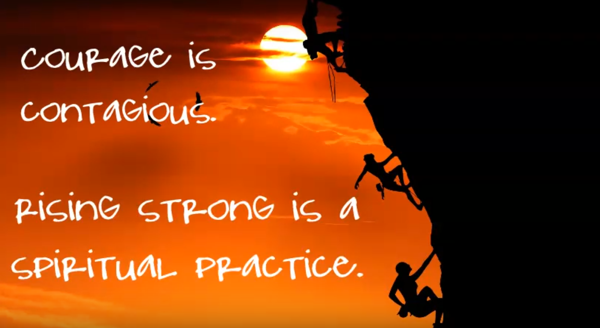 Quote of Rising STrong principal: Courage is contagious.