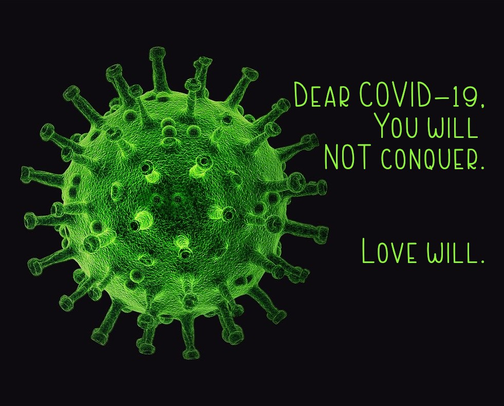 Dear Covid-19: You will NOT conquer. Love will.