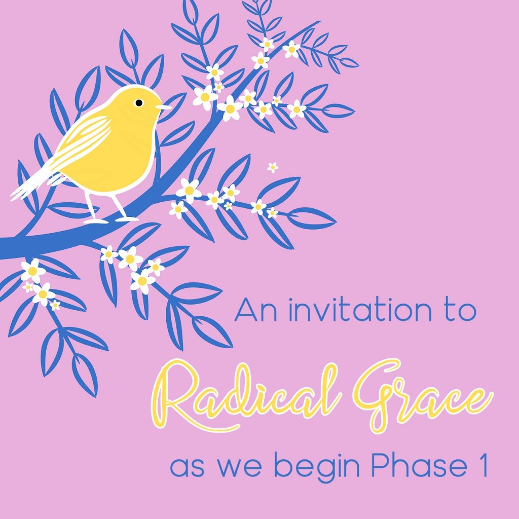 An invitation to Radical Grace as we begin PHase 1