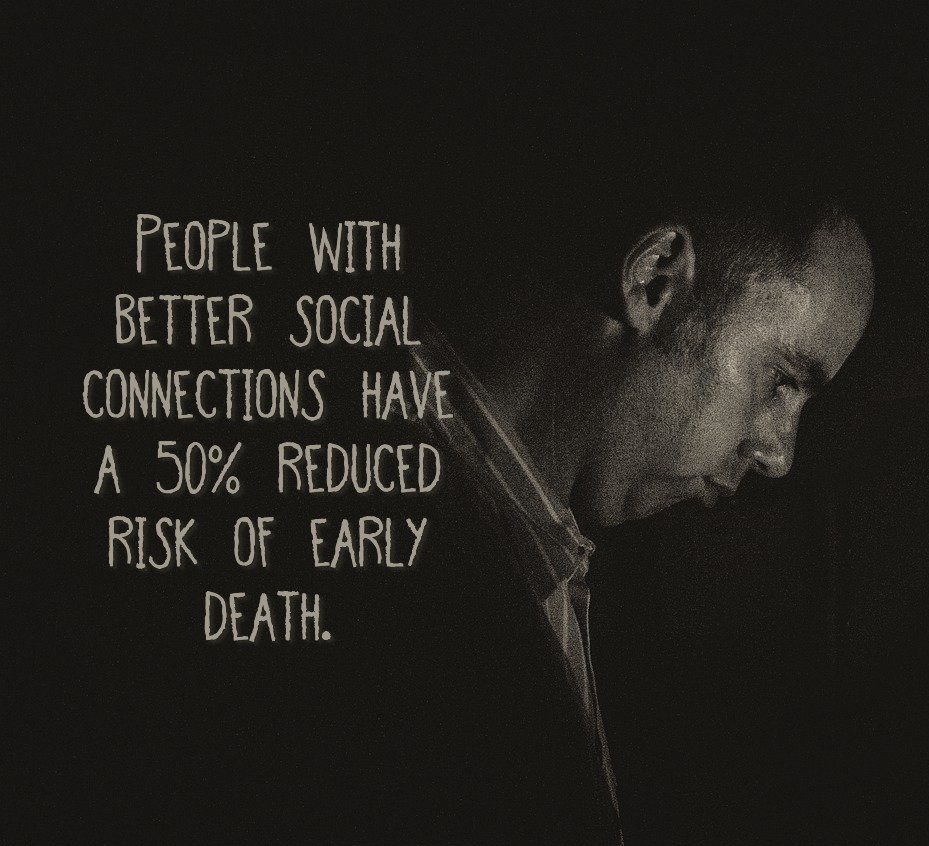 people that have better social connections have a 50% reduced risk of early death