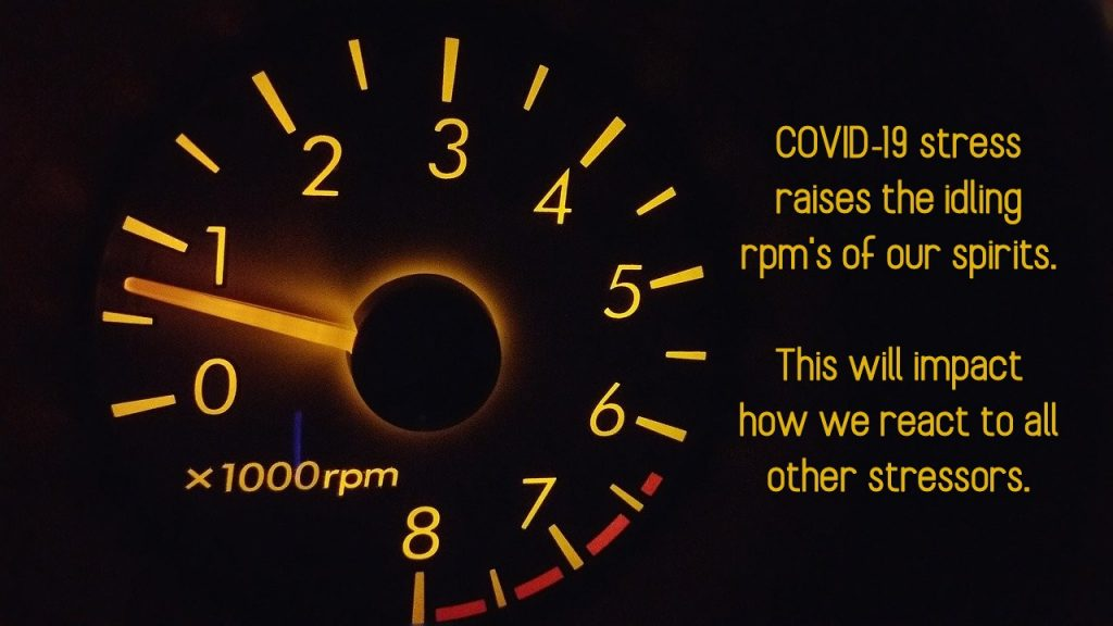 COVID-19 raises the RPM's of a person. We are on idle at higher speeds and can lose with less stimulus