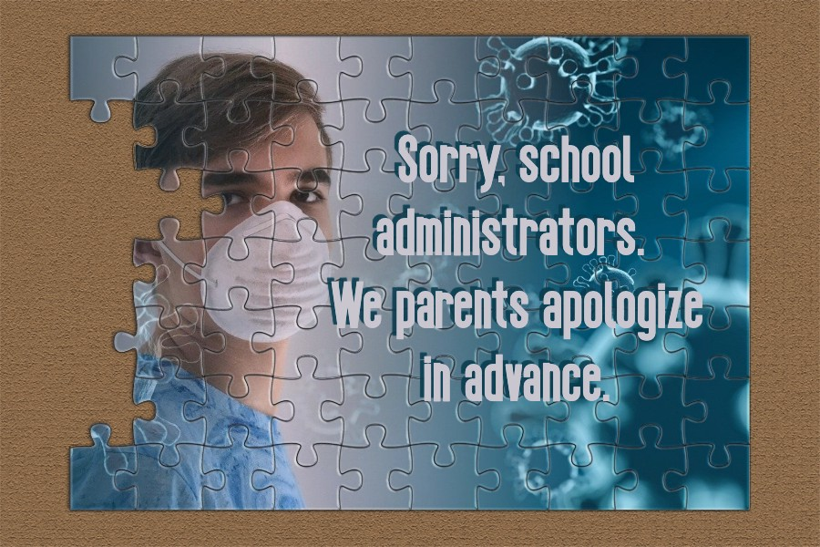 Sorry, school administrators. We parents apologize in advance.