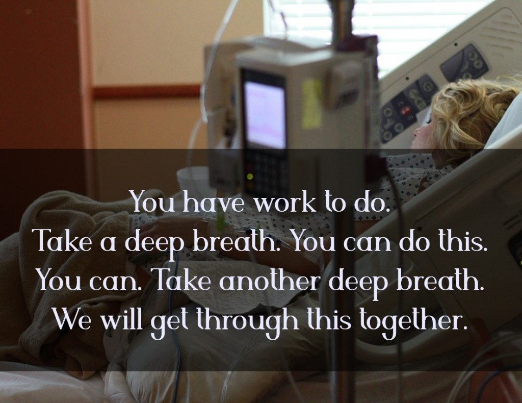 You have work to do. Take a deep breath. You can do this. We will get through this together.