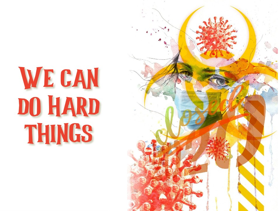 Discouragement about COVID-19 pandemic. It's hard but we can do hard things
