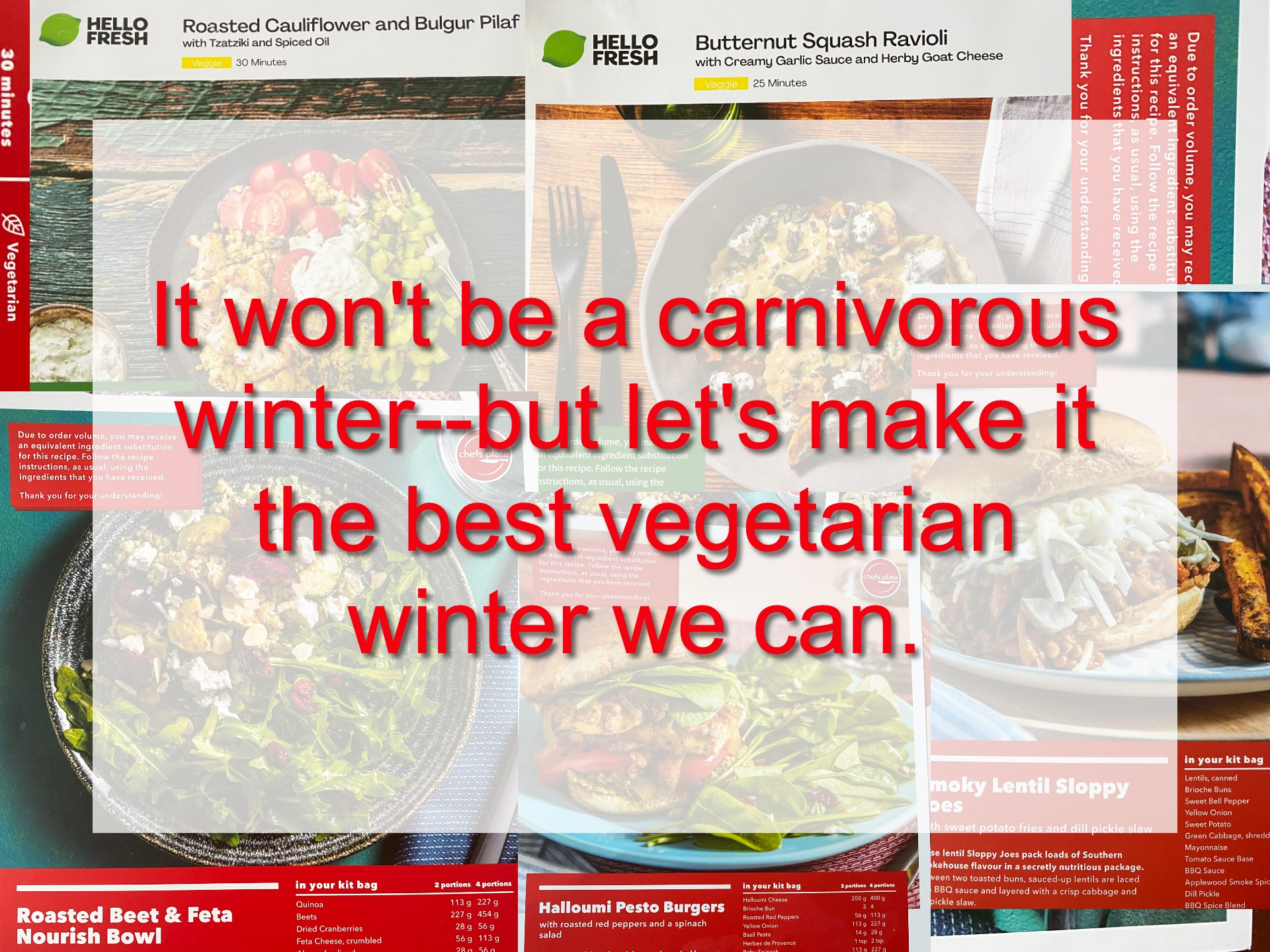 It won't be a carnivorous winter, but let's make it the best vegetarian winter we can