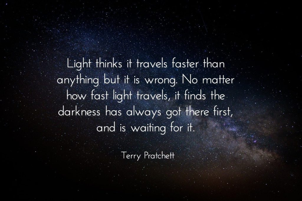 Light thinks it travels faster than anything but it is wrong. Darkeness got there first Pratchett.