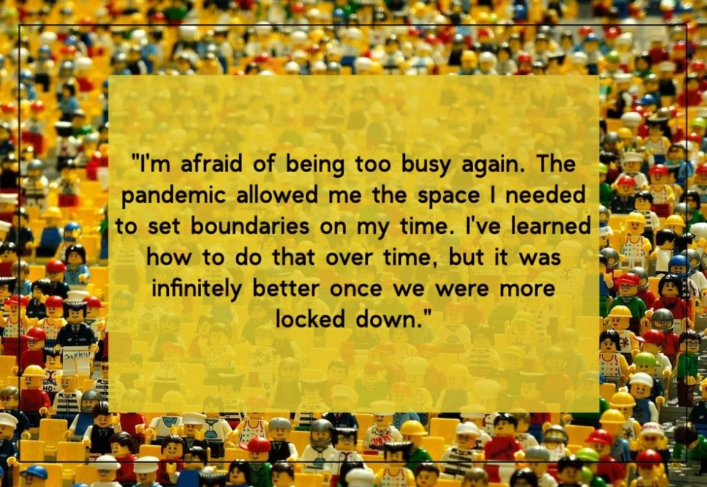 I'm afraid of being too busy again.