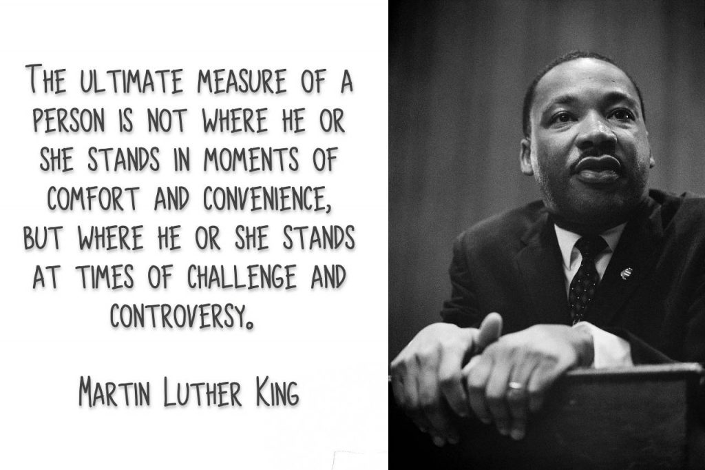 The ultimate measure of a PERSON is not where he OR SHE stands in moments of comfort and convenience, but where he stands at times of challenge and controversy. Martin Luther King on blog about exceeding restrcitions
